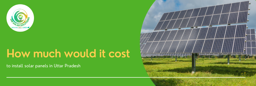 How much would it cost to install solar panels in Uttar Pradesh