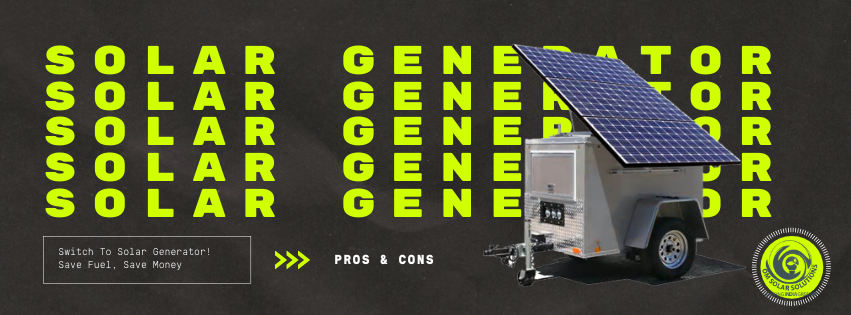 What are the pros and cons of a solar generator