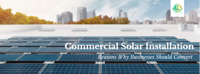 Commercial Solar Installation: Reasons Why Businesses Should Convert